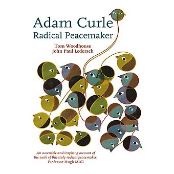 Radical Peacemaker Adam Curle  Radical Peacemaker by Tom Woodhouse & John Paul Lederach