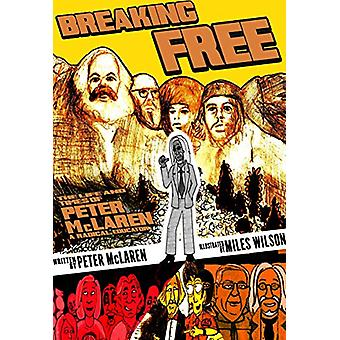 Breaking Free - The Life and Times of Peter McLaren - Radical Educator