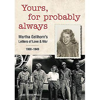 Yours - for Probably Always - Martha Gellhorn's Letters of Love and Wa