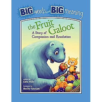 The Fruit Galoot - A Story of Compassion and Resolution - A Story of Co