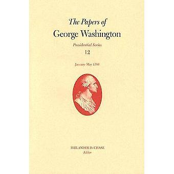 The Papers of George Washington v. 12 Presidential SeriesJanuaryMay 1793 by George Washington & Edited by Philander D Chase