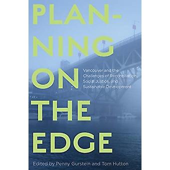 Planning on the Edge  Vancouver and the Challenges of Reconciliation Social Justice and Sustainable Development by Edited by Penny Gurstein & Edited by Tom Hutton