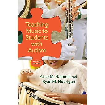 Teaching Music to Students with Autism by Hammel & Alice M. Instructor in Music & Instructor in Music & James Madison UniversityHourigan & Ryan M. Director of the School of Music & Director of the School of Music & Ball State University