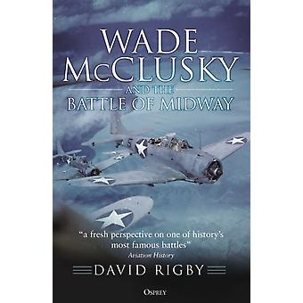 Wade McClusky and the Battle of Midway by Rigby & David