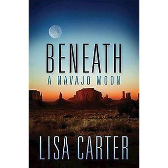 Beneath a Navajo Moon by Lisa Carter - 9781426757990 Book