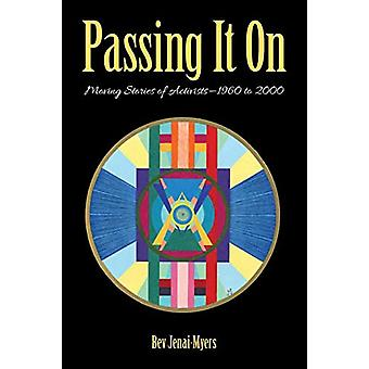 Passing It on - Moving Stories of Activists-1960 to 2000 by Bev Jenai-