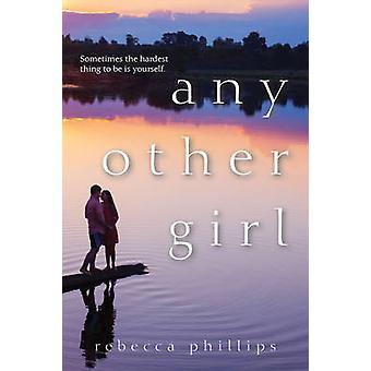 Any Other Girl by Rebecca Phillips - 9781617738821 Book