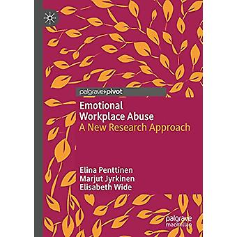 Emotional Workplace Abuse - A New Research Approach by Elina Penttinen