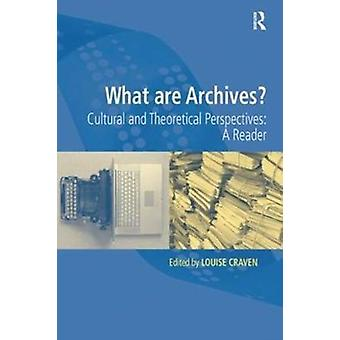 What are Archives  Cultural and Theoretical Perspectives a reader by Edited by Louise Craven