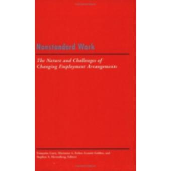 Nonstandard Work  The Nature and Challenges of Emerging Employment Arrangements by Edited by Francoise Carre & Edited by Marianne A Ferber & Edited by Lonnie Golden & Edited by Stephen A Herzenberg