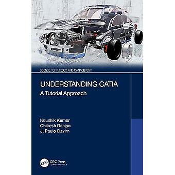 Comprendre CATIA A Tutorial Approach Science Technologie et gestion