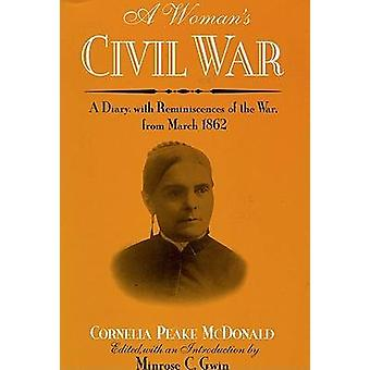 A Woman's Civil War - A Diary with Reminiscences of the War - from Mar