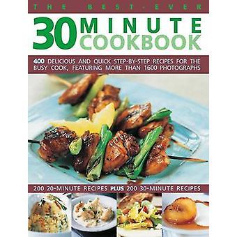 De beste ooit 30 minuten Cookbook - 400 Delicious en snelle stap-door-ste