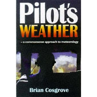 Pilot's Weather - The Commonsense Approach to Meteorology by Brian Cos