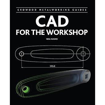 CAD for the Workshop by Neill Hughes - 9781847975669 Book