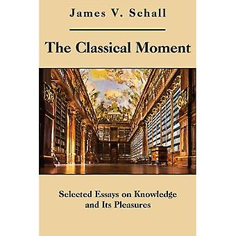 The Classical Moment: Selected Essays on Knowledge and Its Pleasures