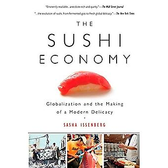 Sushi Economy, The: Globalization and the Making of a Modern Delicacy