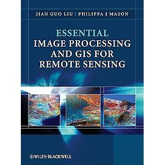 Essential Image Processing and GIS for Remote Sensing by Liu & Jian Guo