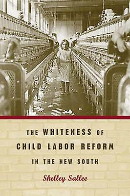 The Whiteness of Child Labor Reform in the New South by Sallee & Shelley