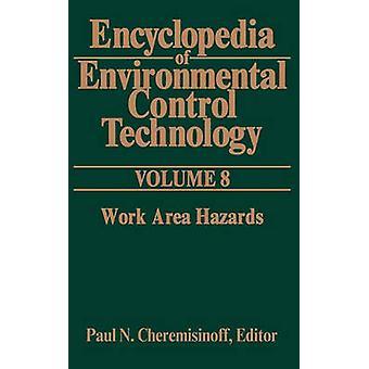 Encyclopedia of Environmental Control Technology Volume 8 Work Area Hazards by Cheremisinoff