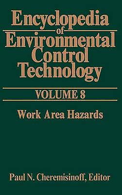 Encyclopedia of Environmental Control Technology Volume 8 Work Area Hazards by Cheremisinoff