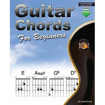 Guitar Chords for Beginners Beginners Guitar Chord Book with Open Chords and More by Evans & Gareth