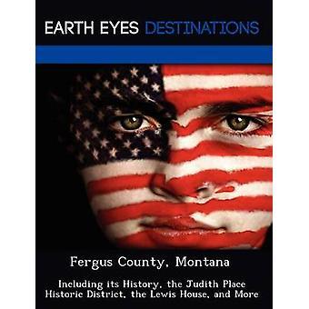 Fergus County (Montana) met inbegrip van haar geschiedenis de Judith plaats Historic District het Lewis-huis en meer door Verne & Violette