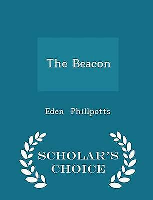 The Beacon  Scholars Choice Edition by Phillpotts & Eden