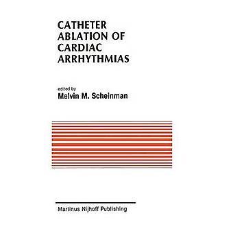Catetere ablazione di aritmie base bioelettrica effetti cardiaci ed indicazioni cliniche di Scheinman & melvin
