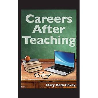 Careers After Teaching A Guide to Use Teaching Skills in the Business World After a Career in Education by Covey & Mary Beth