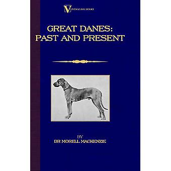 Great Danes Past and Present A Vintage Dog Books Breed Classic by Mackenzie & Dr Morell