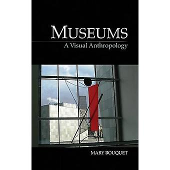 Museums A Visual Anthropology by Bouquet & Mary