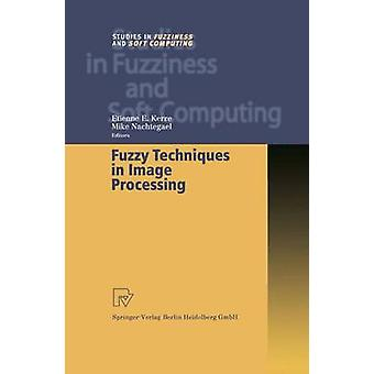 Fuzzy Techniques in Image Processing by Kerre & Etienne E.
