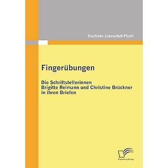 Fingerubungen  Die Schriftstellerinnen Brigitte Reimann Und Christine Bruckner in Ihren Briefen by SchmalfussPlicht & Dietlinde