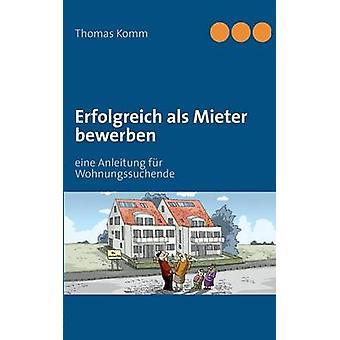 Erfolgreich als Mieter bewerben by Komm & Thomas