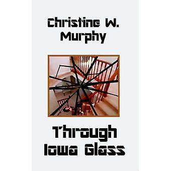Through Iowa Glass by Christine W Murphy - 9780759900943 Book