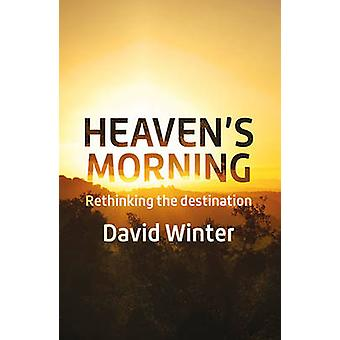 Heaven's Morning - Rethinking the Destination by David Winter - 978085