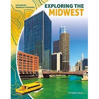 Exploring the Midwest by Tammy Gagne - 9781532113826 Book