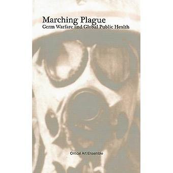 Marching Plague - Germ Warfare and Global Public Health by Critical Ar