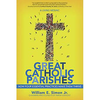 Great Catholic Parishes - A Living Mosiac by William E. Simon - Cardin
