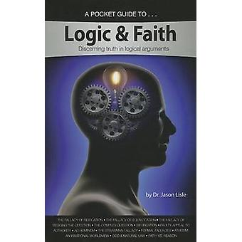 A Pocket Guide to Logic & Faith  - Discerning Truth in Logical Argumen