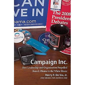 Campaign Inc. - How Leadership and Organization Propelled Barack Obama