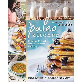 The Paleo Kitchen - Finding Primal Joy in Modern Cooking by Juli Bauer