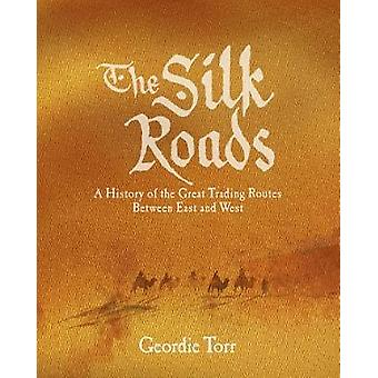 The Silk Roads - A History of the Great Trading Routes Between East an