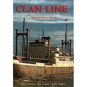 Clan Line - Illustrated Fleet History by John Clarkson - Roy Fenton -