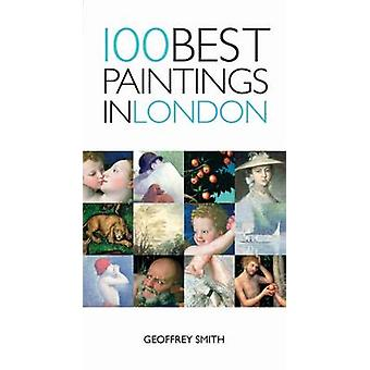 100 Best Paintings in London by Geoffrey Smith - 9781905214068 Book