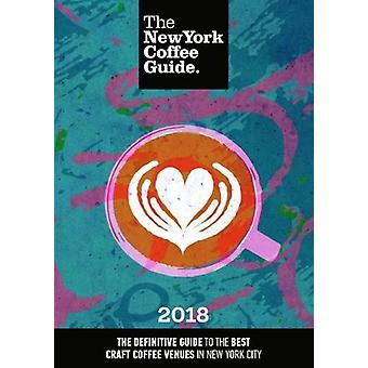The New York Coffee Guide 2018 - 2018 by Jeffrey Young - 9781909130128