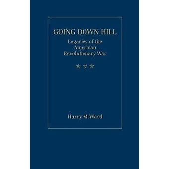 -Going Down Hill - - Legacies of the American Revolutionary War by Harr