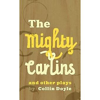 The Mighty Carlins and Other Plays by The Mighty Carlins and Other Pl