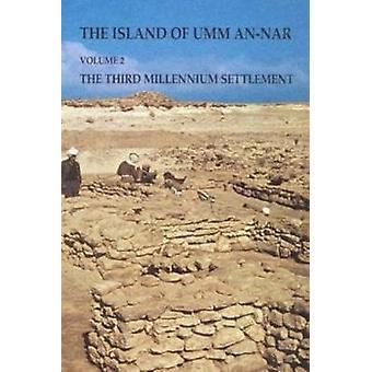 The Island of Umm-an-Nar - v. 2 - Third Millennium Settlement by Karen